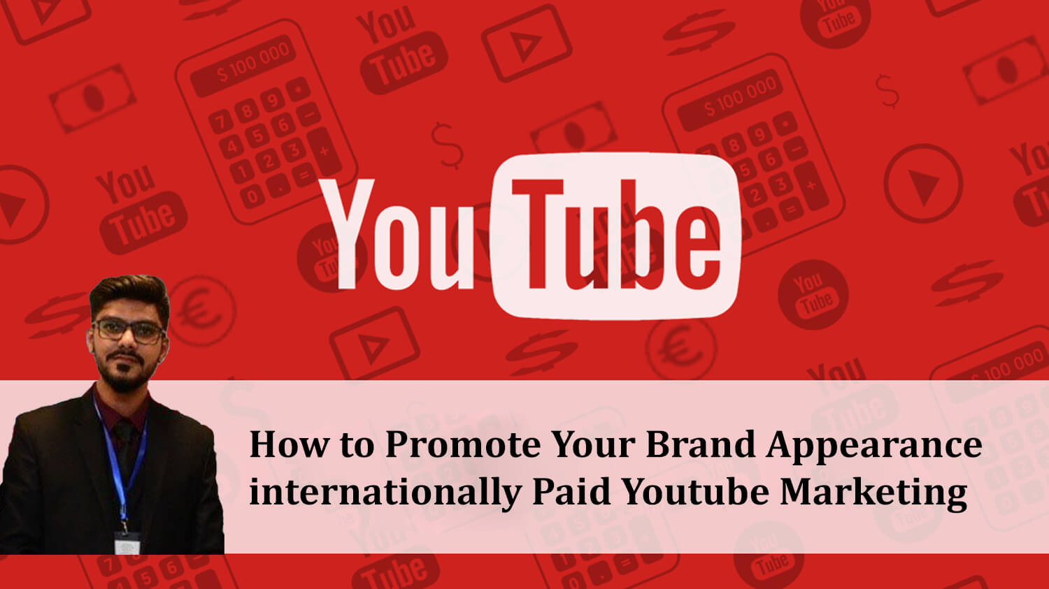 How to Promote Your Brand Appearance Internationally Paid Youtube Marketing